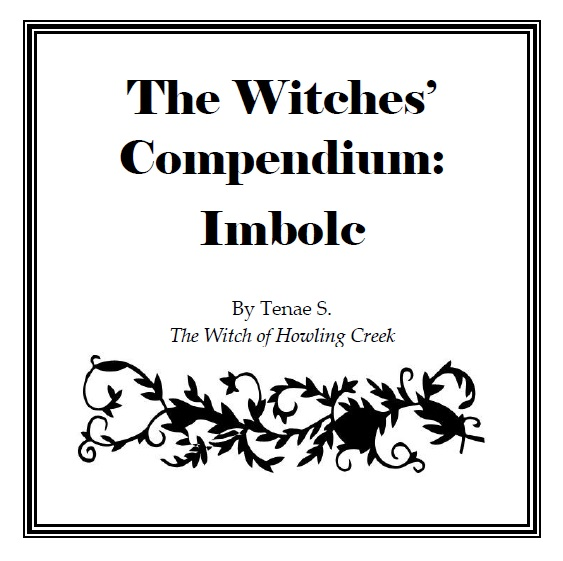 The Witches' Compendium: Imbolc by The Witch of Howling Creek